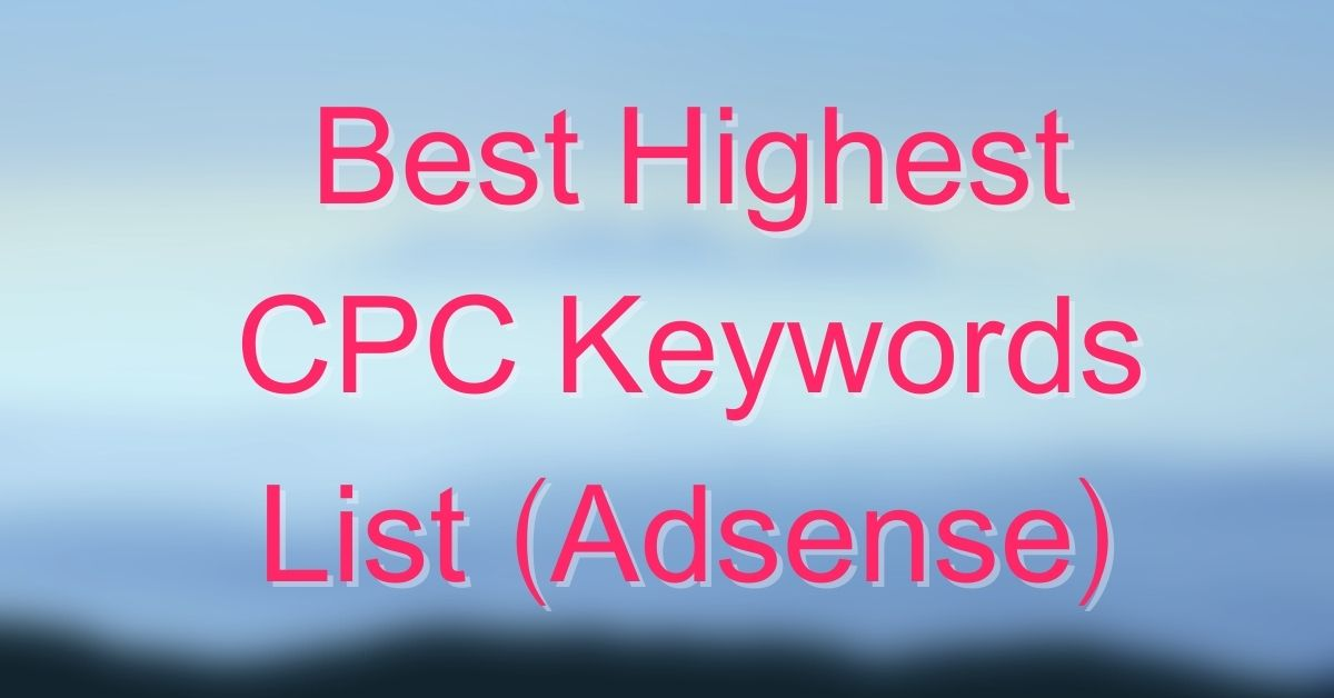 Best Highest CPC Keywords List For Adsense