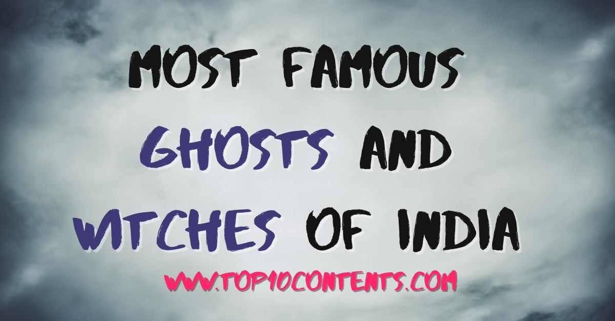 Most Famous Ghosts and Witches Of India